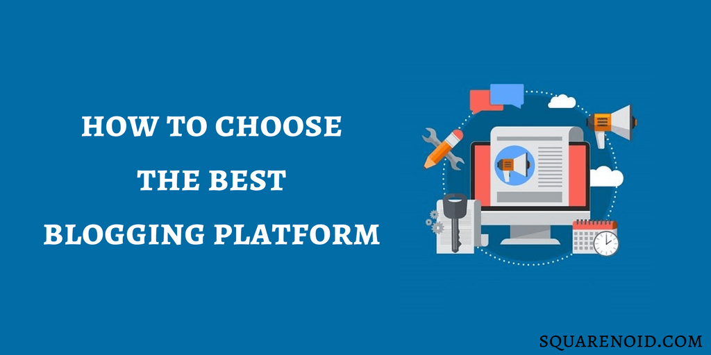 How to Choose the Best Blogging Platforms (in 2019) 1