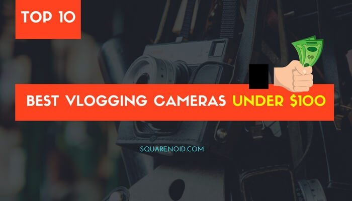Best camera for vloggers under 100