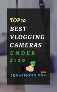 Best vlogging cameras under 100 for vloggers