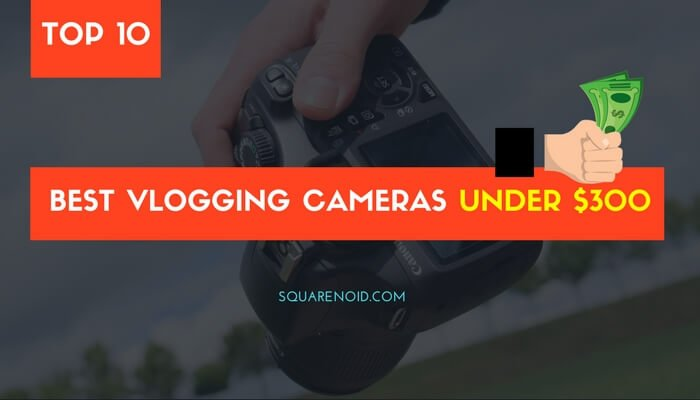 Best camera for vloggers under 300