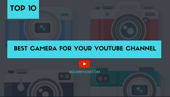 Top 10 Best Cameras for YouTube Videos (Buying Guide +