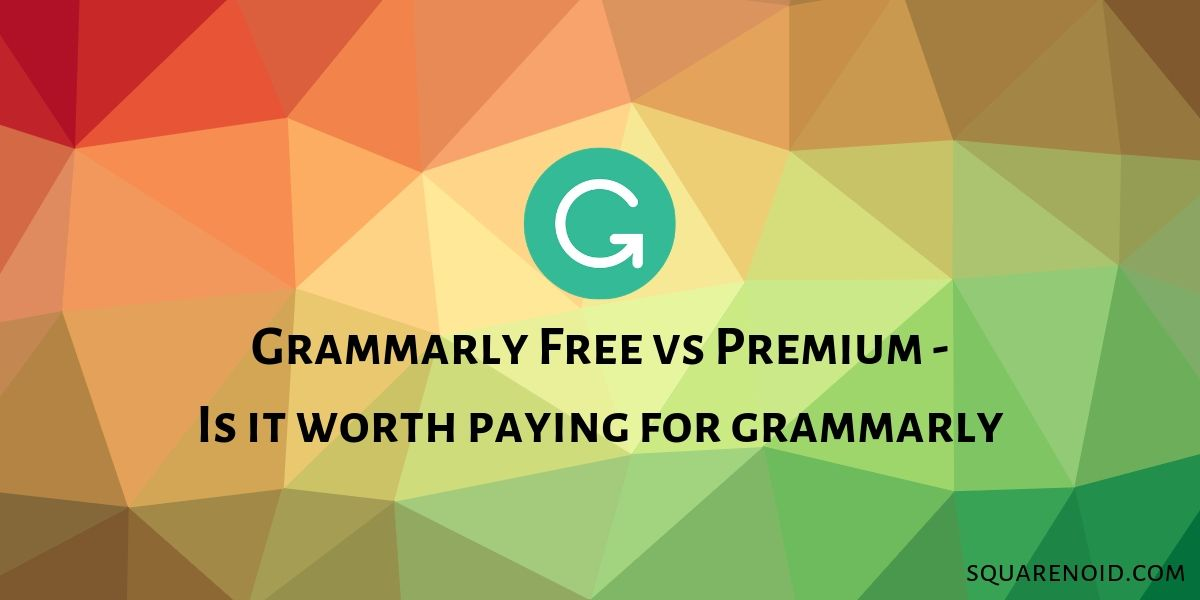Grammarly Free vs Premium - Is it worth paying for Grammarly?