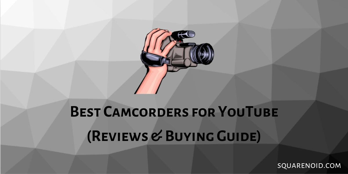Best Camcorders for YouTube