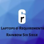 Best Laptops & Requirements For Rainbow Six Siege (2020) 1