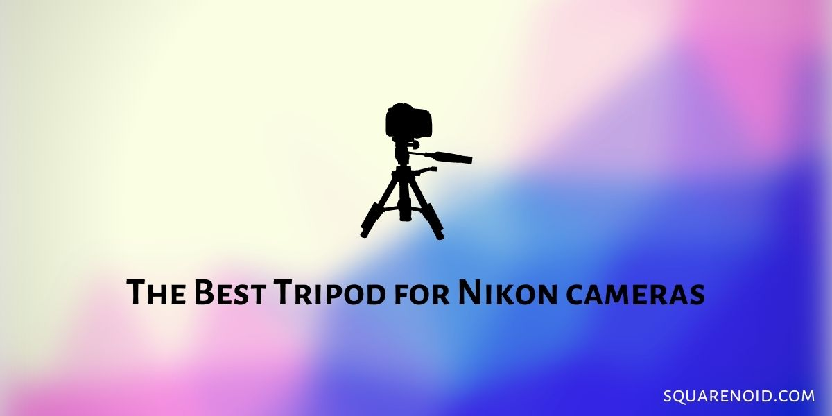 Best Tripod for Nikon cameras